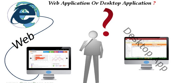 5 Keys to choose either Desktop Application or Web Application